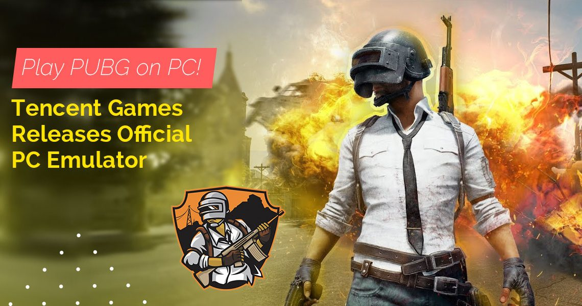 Play PUBG on PC! Tencent Games Releases Official PC Emulator