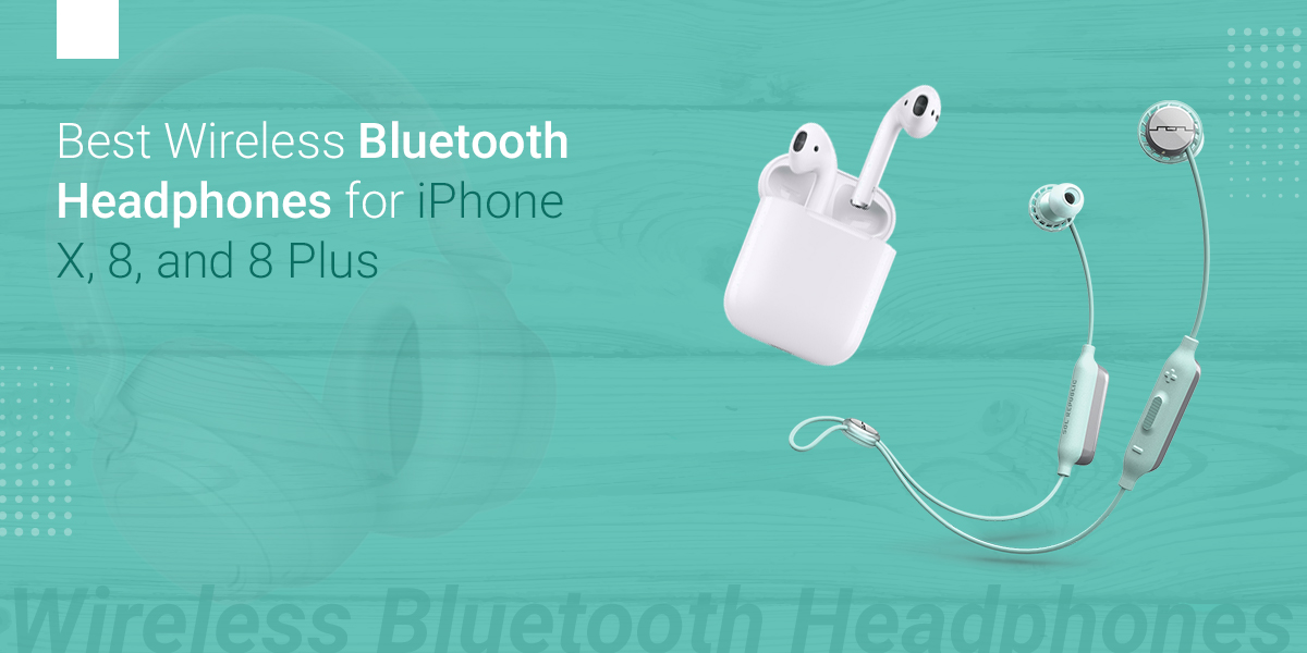 Best Wireless Bluetooth Headphones For Iphone X 8 And 8 Plus