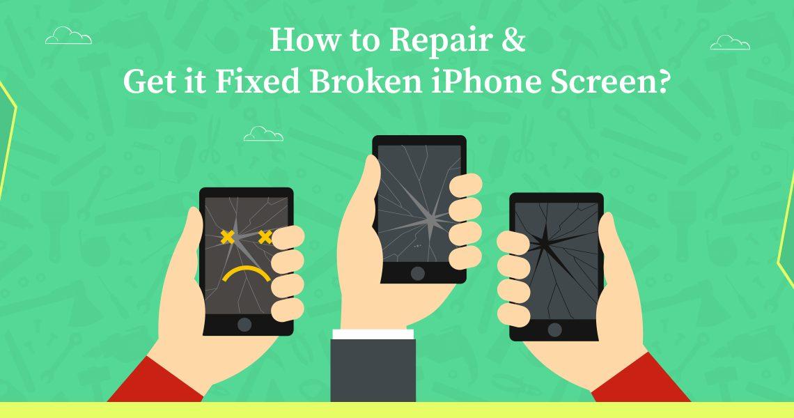 How to Repair & Get it Fixed Broken iPhone Screen?